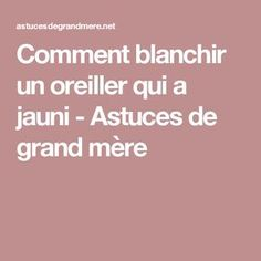Comment blanchir un oreiller qui a jauni - Astuces de grand mère Biscuits, Diy, Old Pillows, Tips And Tricks, Practical Life, Cleaning, Crack Crackers, Cookies, Bricolage
