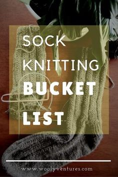 The Ultimate Sock Knitting Bucket List