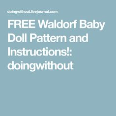 FREE Waldorf Baby Doll Pattern and Instructions!: doingwithout