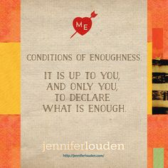 Conditions of Enoughness or the Art of Building Your Truer Life  http://jenniferlouden.com/?p=16237