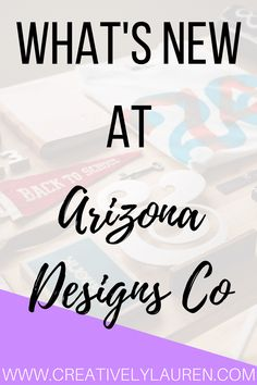 What's New in the Shop  Hey there! I wanted to let you know about some of the awesome new things that are up in the shop! If you didn't know besides Creatively Lauren I also run a shop called Arizona Designs Co. I sell printable stickers printable planner inserts and printable wall art. I wanted to give you an update on what is new. I'm thinking that I'm going to do this every month or so just to let you know what's going on!  First if you're wondering about the purple in my graphic it's…