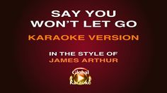 Say You Won't Let Go - In the Style of James Arthur - Global Karaoke Vid...