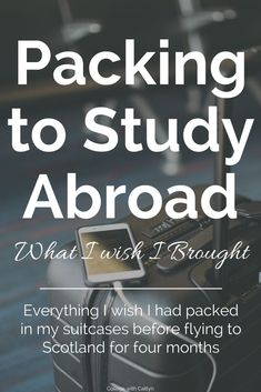 Packing to Study Abroad: What I Wish I Brought | Everything I wish I had packed in my suitcases before flying to Scotland for four months | Caitlyn Stone