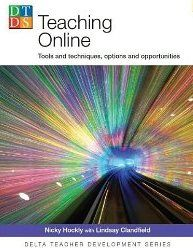 Teaching online : tools and techniques, options and opportunities / Nicky Hockly with Lindsay Clandfield - Surrey : Delta, 2010