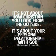"""some truth..... god wants you to act like jesus did which if you actually do you """"look"""" christian on the outside."""