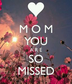 MOM YOU ARE SO MISSED
