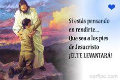 Pensamiento cristiano de fe en Jesucristo y de aliento en momentos difíciles: Si estás pensando en rendirte... Que sea a los pies de Jesucristo ¡ÉL TE LEVANTARÁ!