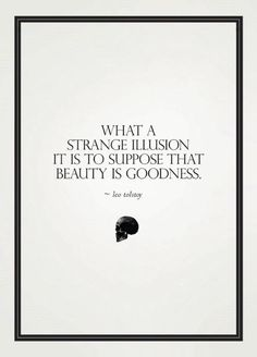 what a strange illusion it is to suppose that beauty is goodness quote leo tolstoy