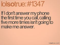 If I don't answer my phone the first time you call, calling five more times isn't going to make me answer.