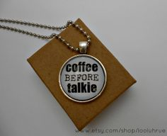 Coffee BEFORE Talkie Glass Dome Pendant Necklace Ball by LooluhRue, $14.99