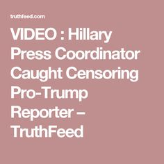 VIDEO : Hillary Press Coordinator Caught Censoring Pro-Trump Reporter – TruthFeed