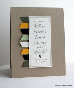 One sentiment, scraps of ribbon or paper. Good for those vellum quotes I have had for years!!