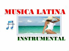 MUSICA LATINA INSTRUMENTAL,MIX, BOLEROS, RUMBA, SALSA, SAMBA, BATUCADA