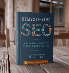 Demystifying SEO. A Bloggers guide to search engine traffic.