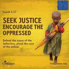 Isaiah 1:17 - Seek justice, encourage the oppressed