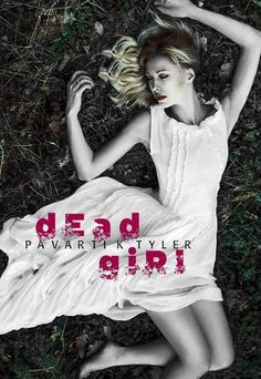 Dead Girl by Pavarti K. Tyler A boundary pushing that you you're going to love it -