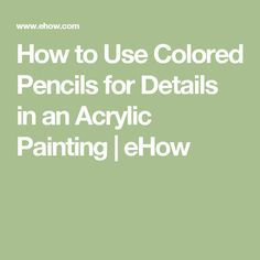 How to Use Colored Pencils for Details in an Acrylic Painting | eHow