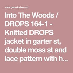 """Into The Woods / DROPS 164-1 - Knitted DROPS jacket in garter st, double moss st and lace pattern with hood in """"Eskimo"""". Size: S - XXXL. - Free pattern by DROPS Design"""