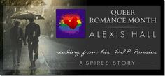 Queer Romance Month: Alexis Hall reads from his forthcoming book Pansies | @quicunquevult | http://sinfullymmbookreviews.blogspot.de/2015/10/queer-romance-month-alexis-hall.html @Sinfully_MMBlog