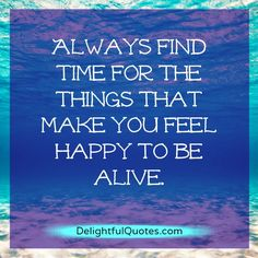 Find-time-for-the-things-that-make-you-feel-happy.jpg (600×600)