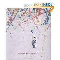 Art, by Patrick McDonnell  My fave kinder art book!