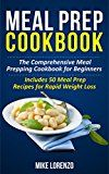 Free Kindle Book -   Meal Prep Cookbook: The Comprehensive Meal Prepping Cookbook for Beginners - Includes 50 Meal Prep Recipes for Rapid Weight Loss (Meal Prep Series 2)