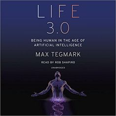 Life 3.0: Being Human in the Age of Artificial Intelligence: Max Tegmark, Rob Shapiro: 9780451485076: Amazon.com: Books
