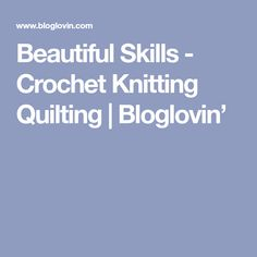 Beautiful Skills - Crochet Knitting Quilting   Bloglovin'