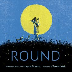 Round by Joyce Sidman Illustrated by Taeeun Yoo Published by Houghton Mifflin Harcourt, 2017 32 pages ISBN: Age. Kindergarten Books, Preschool Books, Math Books, Great Books, New Books, Best Books For Kindergarteners, Tapas, Houghton Mifflin Harcourt, Album