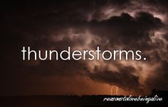 I love thunderstorms. :)