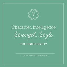 Character. Intelligence. Strength. Style. That makes beauty.