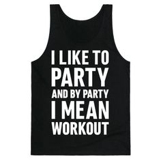 "Show off your love of getting fit, working out, and going to the gym with ""I Like To Party And By Party I Mean Workout"" with this funny fitness design! Perfect for a workout, gym rat, fitness, freak, fit fam, and your gym obsession!"
