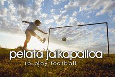 pelata jalkapalloa ~ to play football (soccer)