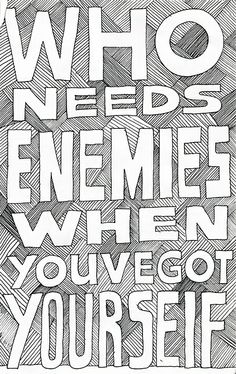 <3 Who Needs Enemies When You've Got Yourself