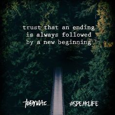 Trust that an ending is always followed by a new beginning. #SpeakLife