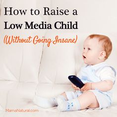 Wow. We actually do a lot of this at my work. Good to know for the future. How to raise a low-media #child without going insane - via http://MamaNatural.com