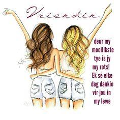Vriendin, deur my moeilikste tye is jy my rots! Ek sê elke dag dankie vir jou in my lewe Best Friend Quotes, Best Friends, Afrikaans, Girl Quotes, Wisdom Quotes, Besties, Friendship, Bible, Inspirational Quotes