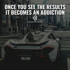 Once you see the Results. It Becomes an Addiction