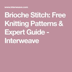 Brioche Stitch: Free Knitting Patterns & Expert Guide - Interweave