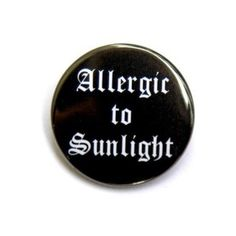 makaylameow's save of Allergic To Sunlight - Pinback Button Badge 1... ❤ liked on Polyvore featuring pins, buttons, accessories, other and accessories pins