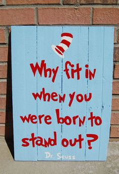 Why fit in when you were born to stand out Dr Seuss Sign