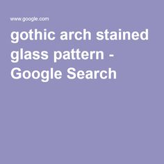 gothic arch stained glass pattern - Google Search