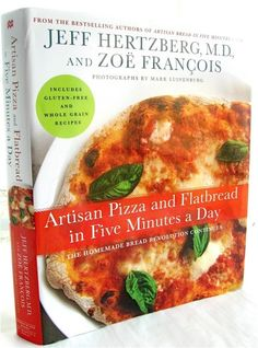 "New pizza cookbook by the authors of ""Artisan Bread in Five Minutes a Day"" & ""Healthy Bread in Five Minutes a Day"""