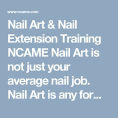 Nail Art & Nail Extension Training NCAME Nail Art is not just your average nail job. Nail Art is any form of specialized nails, practiced through painting or decorating the nails. Nail Art also includes 3D nails