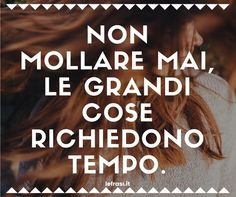 Non mollare mai, le grandi cose richiedono tempo - leFrasi.it Daily Quotes, Best Quotes, Alive Quotes, Motivational Quotes, Inspirational Quotes, Take Me Up, My Philosophy, Life Rules, Magic Words