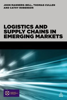 COMING SOON - Availability: http://130.157.138.11/record= Logistics and Supply Chains in Emerging Markets / John Manners-Bell, Thomas Cullen, Cathy Roberson