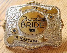 "The buckle created for Montana Bride by Montana Silversmiths.  Say ""I Do"" in Montana!! @Heather Nicole"