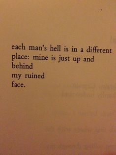 """""""Each man's hell is in a different place: mine is just up  behind my ruined face."""" - Henry Charles Bukowski"""
