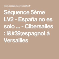 Séquence 5ème LV2 - España no es solo ... - Cibersalles : l'espagnol à Versailles