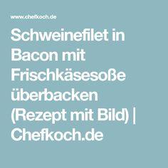 Schweinefilet in Bacon mit Frischkäsesoße überbacken (Rezept mit Bild)   Chefkoch.de